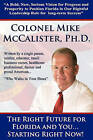 The Right Future for Florida and You... Starting Right Now!: A Bold, New, Serious Vision for Progress and Prosperity to Position Florida in Our Rightful Leadership Role for Long-Term Success. a Single Parent, Soldier, Educator, Small-Business Owner, Healthcare Professional, Farmer and Proud American... by Col Mike McCalister Ph D (Paperback / softback, 2010)