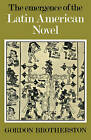 The Emergence of the Latin American Novel by Gordon Brotherston (Paperback, 1979)
