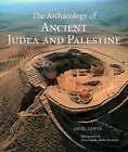 The Archaeology of Ancient Judea and Palestine: An Archaeological and Historic Guide by Ariel Lewin (Hardback, 2005)