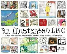 An Illustrated Life : Drawing Inspiration from the Private Sketchbooks of Artist