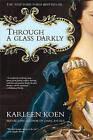Through a Glass Darkly by Karleen Koen (Paperback / softback, 2003)