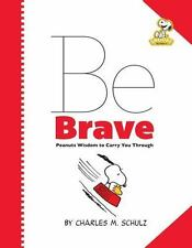 Peanuts: Be Brave : Peanuts Wisdom to Carry You Through by Charles Schulz (2013, Hardcover)