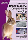 BSAVA Manual of Rabbit Surgery, Dentistry and Imaging by John Chitty, Frances Harcourt-Brown (Paperback, 2013)