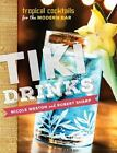 Tiki Drinks : Tropical Cocktails for the Modern Bar by Robert Sharp and Nicole Weston (2015, Hardcover)