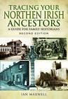 Tracing Your Northern Irish Ancestors: A Guide for Family Historians by Ian Maxwell (Paperback, 2016)