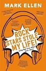 Rock Stars Stole My Life!: A Big Bad Love Affair with Music by Mark Ellen (Paperback, 2015)