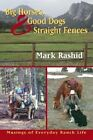 Big Horses, Good Dogs and Straight Fences: Musings of Everyday Ranch Life by Mark Rashid (Paperback, 2006)