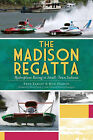 The: Madison Regatta: Hydroplane Racing in Small-Town Indiana by Fred Farley, Ron Harsin (Paperback / softback, 2011)