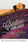 Creative Living Series: A Minister's Insight on Chaplaincy: A Study Guide by Rev Dr Catherine D Bsn Weathers (Paperback / softback, 2013)