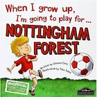 When I Grow Up I'm Going to Play for Nottingham Forest by Gemma Cary (Hardback, 2015)