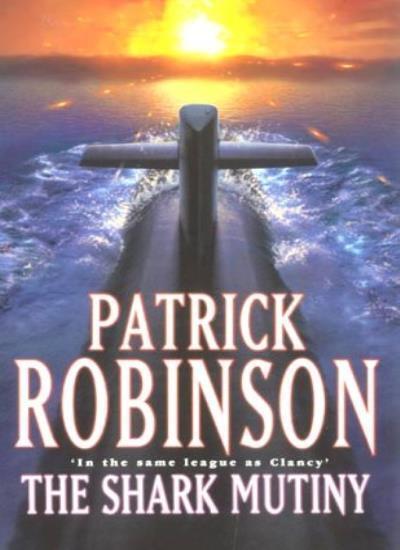 The Shark Mutiny By Patrick Robinson. 9780712680431
