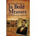 in Bold Measure The Biography of Col. Benjamin Lyons Farinholt CSA Paperback