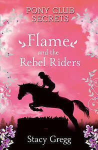 Flame-and-the-Rebel-Riders-Pony-Club-Secrets-Book-9-Gregg-Stacy-Very-Good