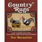 Country Rugs : How to Design and Hook Traditional Wool Rugs and Hangings by Pat Hornafius (1992, Paperback)