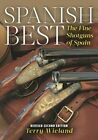 Spanish Best: The Fine Shotguns of Spain by Terry Wieland (Paperback, 2014)