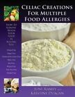Celiac Creations for Multiple Food Allergies: How to Survive When Your Food Is Killing You by June Ramey, Kristine Dzagan (Paperback / softback)