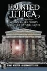 Haunted Utica:: Mohawk Valley Ghosts and Other Historic Haunts by Dennis Webster, Bernadette Peck (Paperback / softback, 2014)