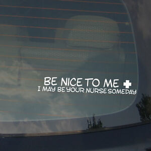 Be-nice-to-me-Nurse-Medical-Doctor-Funny-Vinyl-Decal-Sticker-7-5-034-Inches-Long