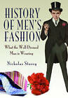 History of Men's Fashion: What the Well Dressed Man is Wearing by Nicholas Storey (Paperback, 2015)