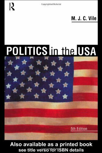 Politics in the USA By M.J.C. Vile. 9780415187305