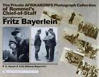 The Private Afrikakorps Photograph Collection of Rommel's Chief-of-Staff Generalleutnant Fritz Bayerlein by P. A. Spayd (Hardback, 2004)