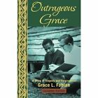 Outrageous Grace: A Story of Tragedy and Forgiveness by Grace L Fabian (Paperback / softback, 2013)