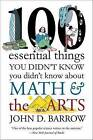 100 Essential Things You Didn't Know You Didnt Know About Math and the Arts by John D. Barrow (Paperback, 2016)