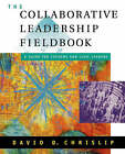 The Collaborative Leadership Fieldbook: A Guide for Citizens and Civic Leaders by D.D. Chrislip (Paperback, 2002)