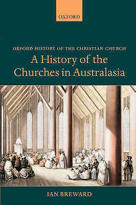A History of the Churches in Australasia by Ian Breward (Paperback, 2004)