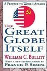 The Great Globe Itself: A Preface to World Affairs by William C. Bullitt (Paperback, 2005)