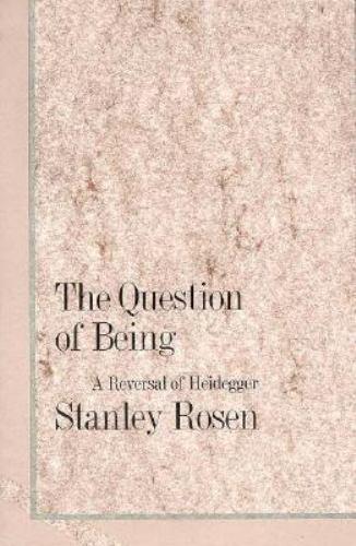 Question of Being : A Reversal of Heidegger by Stanley Rosen