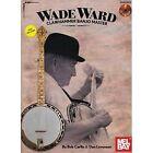 Wade Ward  -  Clawhammer Banjo Master by Bob Carlin, Dan Levenson (Mixed media product, 2011)
