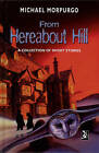 From Hereabout Hill: A Collection of Short Stories by Michael Morpurgo (Hardback, 2001)