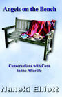 Angels on the Bench: Conversations with Cora in the Afterlife by Naneki Elliott (Paperback, 2003)