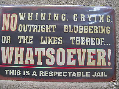 No Whining or Crying Funny Tin Metal Sign Respectable Jail