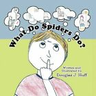 What Do Spiders Do? by Douglas J Huff 9781456018702 Paperback 2010