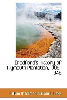 Bradford's History of Plymouth Plantation, 1606-1646: By ...
