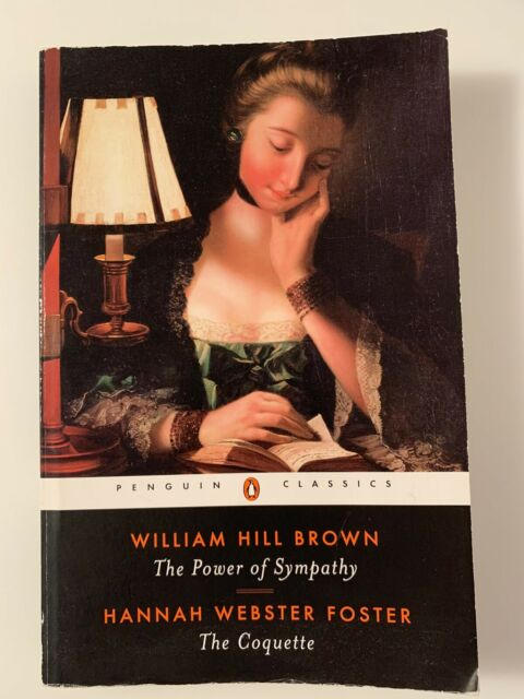 The Power of Sympathy and the Coquette von William Hill Brown und Hannah Webster