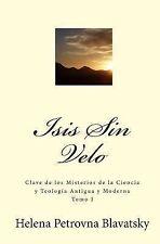 Isis Sin Velo : Clave de Los Misterios de la Ciencia y Teología Antigua y...