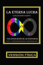 La Eterna Lucha : Una Explicación de la Existencia by Carlos Mori Acosta...