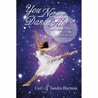 You Never Dance Alone: An Uplifting Guide to Spiritual Enlightenment by Sandra Harmon, Carl Harmon (Paperback / softback, 2013)