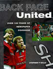Back Page United: Century of Newspaper Coverage of Manchester United by Stephen F. Kelly (Hardback, 1998)