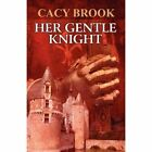 Her Gentle Knight 9781451205220 by Cacy Brook Paperback