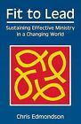 Fit to Lead: Sustaining Effective Ministry in a Changing World by Chris Edmondson (Paperback, 2002)