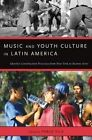 Music and Youth Culture in Latin America: Identity Construction Processes from New York to Buenos Aires by Oxford University Press (Hardback, 2014)