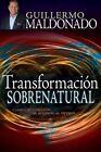 Transformacion Sobrenatural by Guillermo Maldonado (Paperback / softback, 2014)