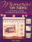 Memories on Fabric: Fat Quarter Friendly * 9 Projects to Make & Display by Sue Hale (Paperback, 2007)