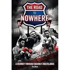 The Road to Nowhere: A Journey Through Boxing's Wastelands by Tris Dixon (Hardback, 2014)