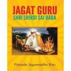 Jagat Guru: Shirdi Sai Baba by Prasada Jagannadha Rao (Paperback, 2013)