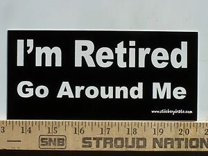 Magnet-I-039-m-Retired-Go-Around-Me-Magnetic-Bumper-Sticker